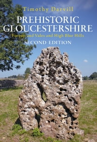 Prehistoric Gloucestershire: Forests and Vales and High Blue