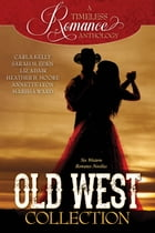 A Timeless Romance Anthology: Old West Collection by Carla Kelly