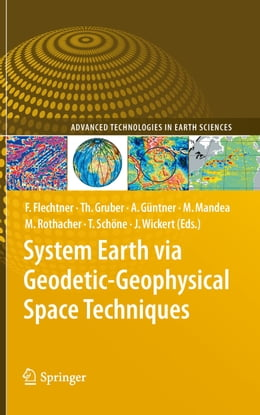 Book System Earth via Geodetic-Geophysical Space Techniques by Frank M. Flechtner