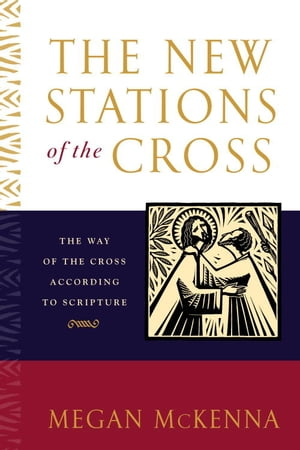 The New Stations of the Cross The Way of the Cross According to Scripture
