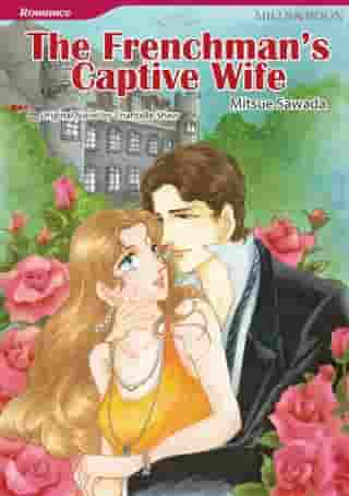 THE FRENCHMAN'S CAPTIVE WIFE (Mills & Boon Comics): Mills & Boon Comics by Chantelle Shaw