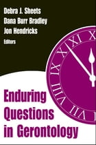 Enduring Questions in Gerontology by Debra J. Sheets, RN, PhD