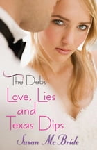 The Debs: Love, Lies and Texas Dips by Susan McBride