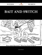 Bait and Switch 36 Success Secrets - 36 Most Asked Questions On Bait and Switch - What You Need To Know