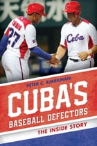 Cuba's Baseball Defectors: The Inside Story by Peter C. Bjarkman