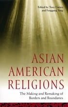 Asian American Religions: The Making and Remaking of Borders and Boundaries by Tony Carnes