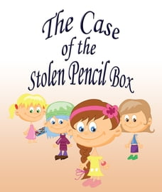 The Case Of The Stolen Pencil Box: Children's Books and Bedtime Stories For Kids Ages 3-8 for Fun…