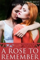 A Rose to Remember: Erotic Lesbian Love by Chloe West