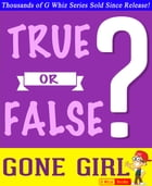 Gone Girl - True or False?: Fun Facts and Trivia Tidbits Quiz Game Books by G Whiz