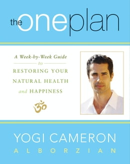 Book The One Plan: A Week-by-Week Guide to Restoring Your Natural Health and Happiness by Yogi Cameron Alborzian