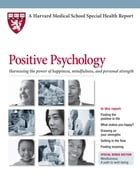 Positive Psychology: Harnessing the power of happiness, mindfulness, and inner strength by Ronald D. Siegel, PsyD