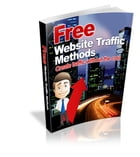 Free Website Traffic Methods: Create Traffic Without The Cost by Anonymous
