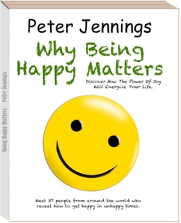 """Book """"Why Being Happy Matters"""": """"Discover How The Power Of Joy Will Energize Your Life"""" by Peter Jennings"""
