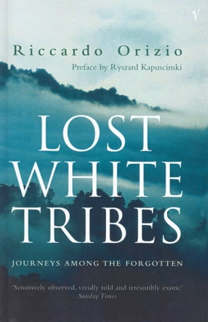 Lost White Tribes Journeys Among the Forgotten