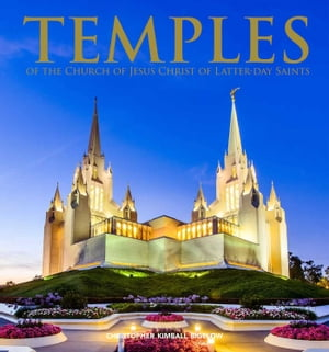 Temples of the Church of Jesus Christ of Latter-Day Saints by Christopher Kimball Bigelow