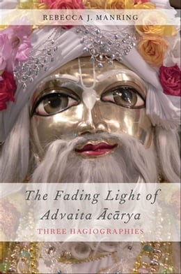 Book The Fading Light of Advaita Acarya : Three Hagiographies by Rebecca J. Manring
