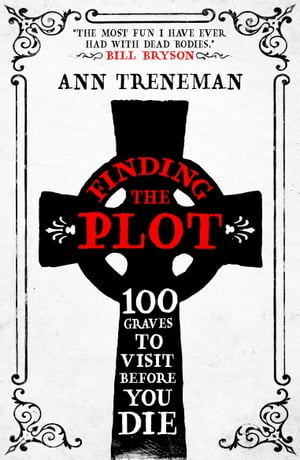 Finding the Plot 100 Graves to Visit Before You Die