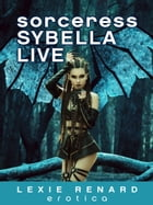 Sorceress Sybella Live by Lexie Renard