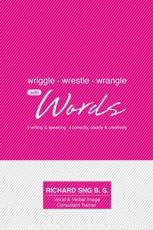 Wriggle,  Wrestle & Wrangle with Words