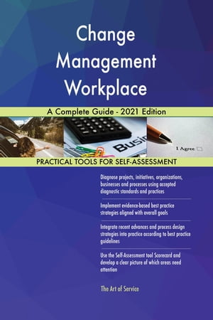 Change Management Workplace A Complete Guide - 2021 Edition by Gerardus Blokdyk