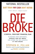 Die Broke Complete Book of Money: Unconventional Wisdom About Everything from Annuities to Zero-Coupon Bonds by Stephen Pollan