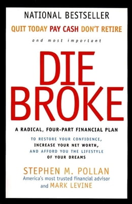 Book Die Broke Complete Book of Money: Unconventional Wisdom About Everything from Annuities to Zero… by Stephen Pollan