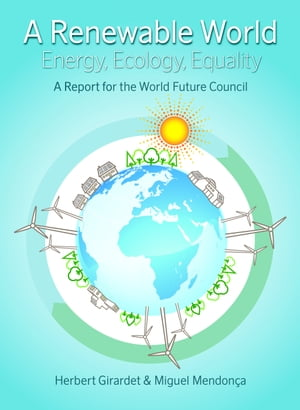 A Renewable World Energy,  Ecology,  Equality - A Report for the World Future Council