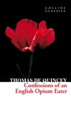Confessions of an English Opium Eater (Collins Classics) by Thomas De Quincey