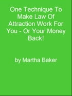 One Technique To Make Law Of Attraction Work For You - Or Your Money Back! by Editorial Team Of MPowerUniversity.com