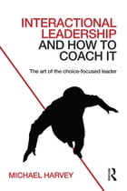 Interactional Leadership and How to Coach It: The art of the choice-focused leader
