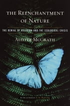 The Reenchantment of Nature: The Denial of Religion and the Ecological Crisis by Alister McGrath