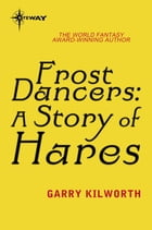 Frost Dancers: A Story of Hares by Garry Kilworth