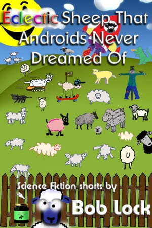 Eclectic Sheep That Androids Never Dreamed Of by Bob Lock