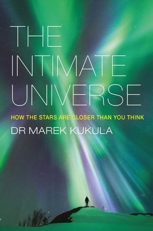 The Intimate Universe How the stars are closer than you think