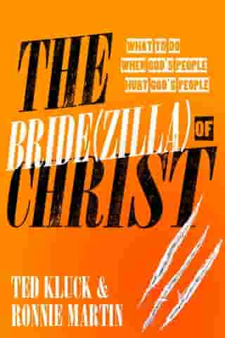 The Bride(zilla) of Christ: What to Do When God's People Hurt God's People by Ted Kluck