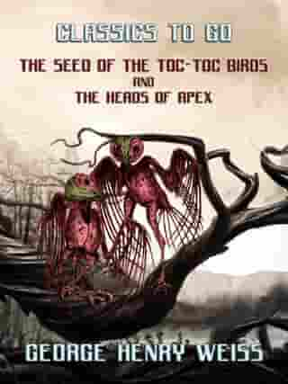 The Seed Of The Toc-Toc Birds and The Heads Of Apex