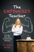 The Empowered Teacher: Proven Tips for Classroom Success by Susie Wolbe, EdD