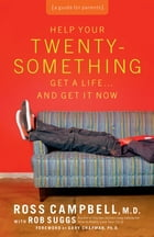 Help Your Twentysomething Get a Life...And Get It Now: A Guide for Parents by Thomas Nelson