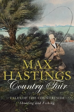 Book Country Fair: Tales of the Countryside, Shooting and Fishing by Max Hastings