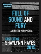 Full of Sound and Fury: A Guide to Misophonia by Shaylynn Hayes