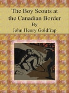 The Boy Scouts at the Canadian Border by John Henry Goldfrap
