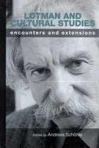 Lotman and Cultural Studies: Encounters and Extensions