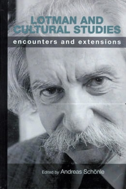 Book Lotman and Cultural Studies: Encounters and Extensions by Schonle, Andreas