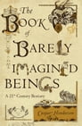 The Book of Barely Imagined Beings Cover Image