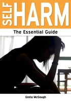 Self Harm: The Essential Guide by Greta McGough