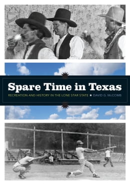 Book Spare Time in Texas: Recreation and History in the Lone Star State by David G. McComb