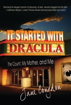 It Started with Dracula: The Count, My Mother and Me by Jane Congdon
