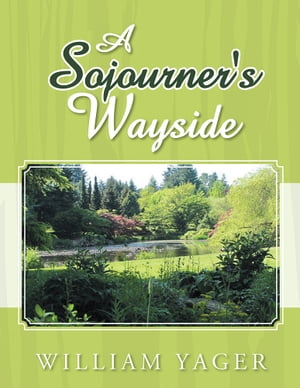 A Sojourner's Wayside by William Yager