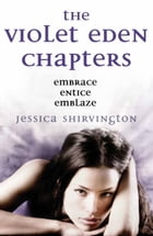 The Violet Eden Chapters by Jessica Shirvington