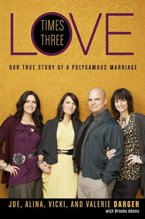 Love Times Three Our True Story of a Polygamous Marriage